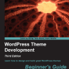 WordPress Theme Development: Beginner's Guide, McCollin R., Silver T.B. (2013)
